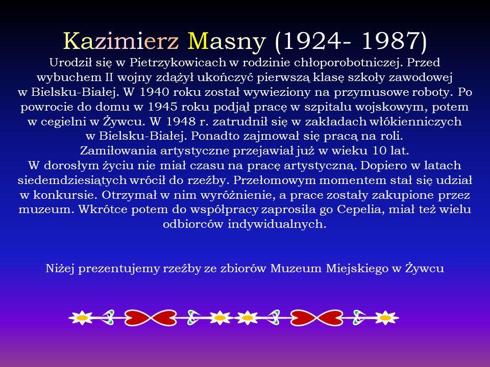 Kazimierz Masny (1924- 1987) Urodził się w Pietrzykowicach w rodzinie chłoporobotniczej.