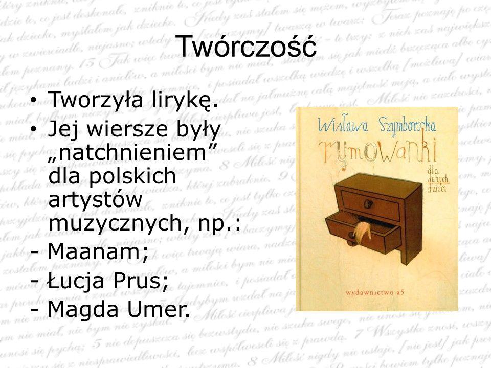 """Twórczość Tworzyła lirykę. Jej wiersze były """"natchnieniem"""" dla polskich artystów muzycznych, np.: - Maanam; - Łucja Prus; - Magda Umer."""