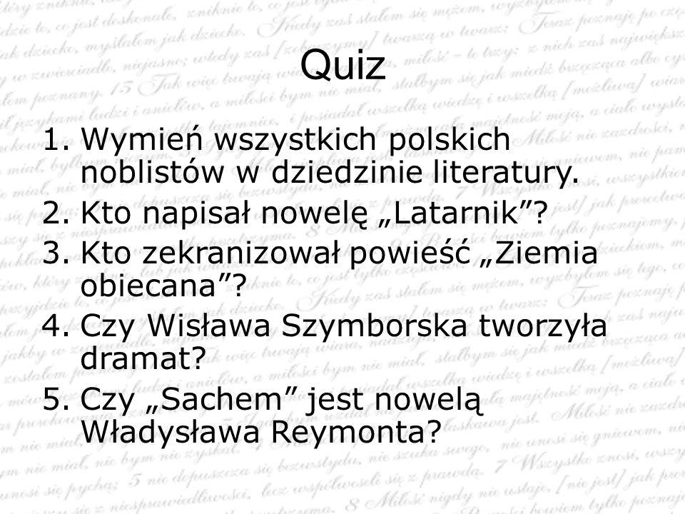 """1.Wymień wszystkich polskich noblistów w dziedzinie literatury. 2.Kto napisał nowelę """"Latarnik""""? 3.Kto zekranizował powieść """"Ziemia obiecana""""? 4.Czy W"""