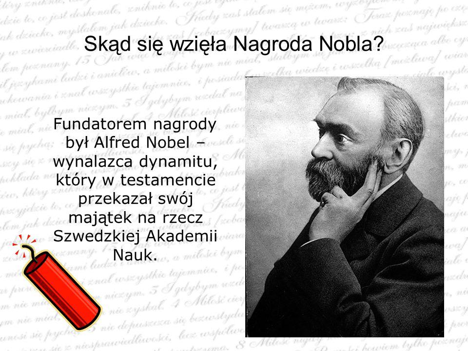 Skąd się wzięła Nagroda Nobla? Fundatorem nagrody był Alfred Nobel – wynalazca dynamitu, który w testamencie przekazał swój majątek na rzecz Szwedzkie