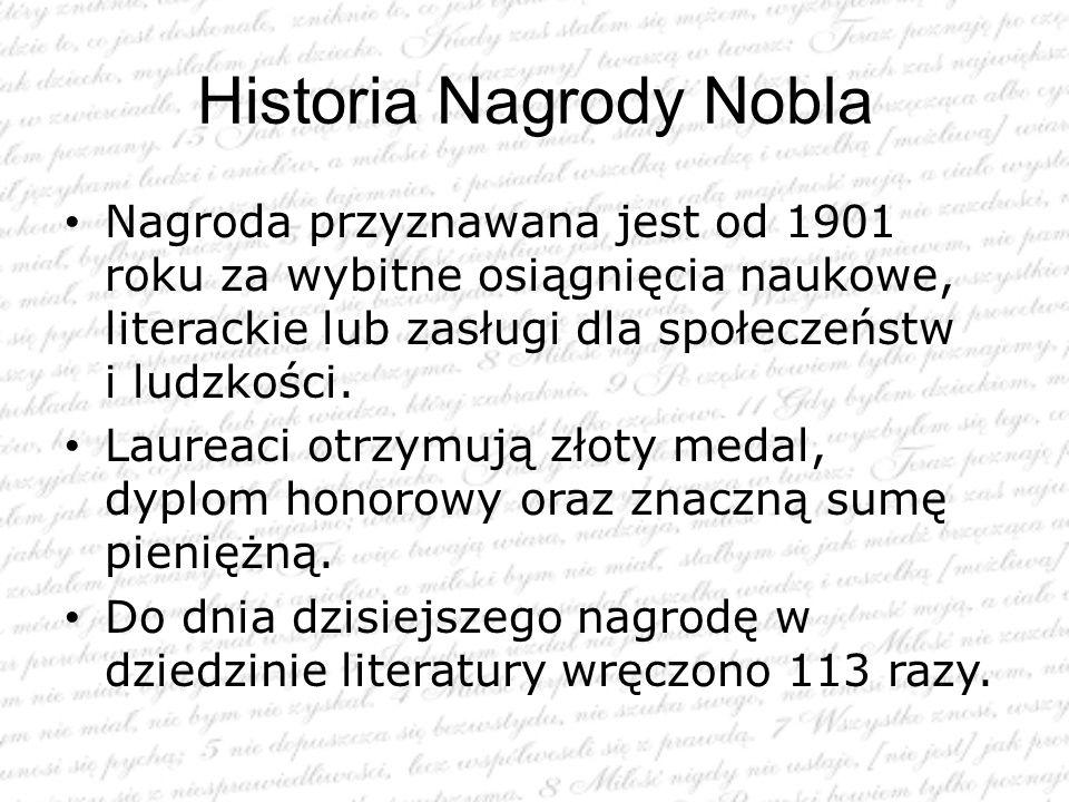 Historia Nagrody Nobla Nagroda przyznawana jest od 1901 roku za wybitne osiągnięcia naukowe, literackie lub zasługi dla społeczeństw i ludzkości. Laur