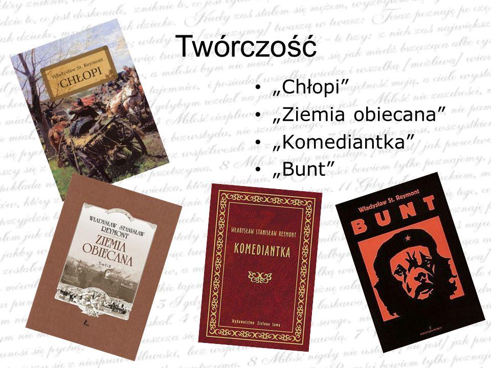 """Twórczość """"Chłopi"""" """"Ziemia obiecana"""" """"Komediantka"""" """"Bunt"""""""
