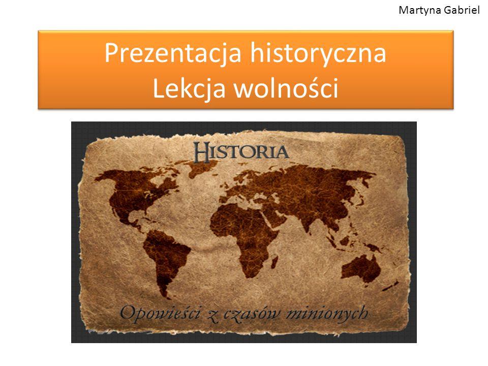 Prezentacja historyczna Lekcja wolności Martyna Gabriel