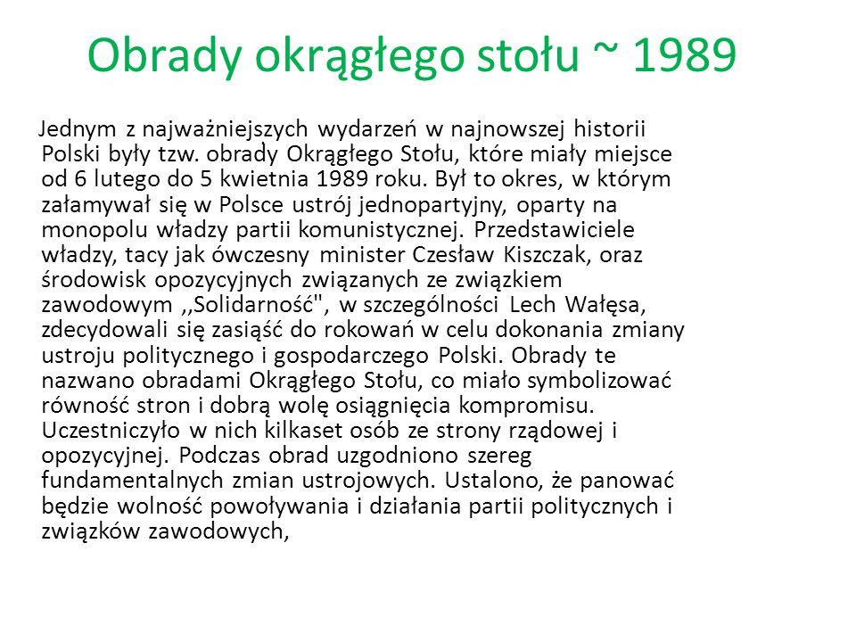 Obrady okrągłego stołu ~ 1989 Jednym z najważniejszych wydarzeń w najnowszej historii Polski były tzw. obrady Okrągłego Stołu, które miały miejsce od
