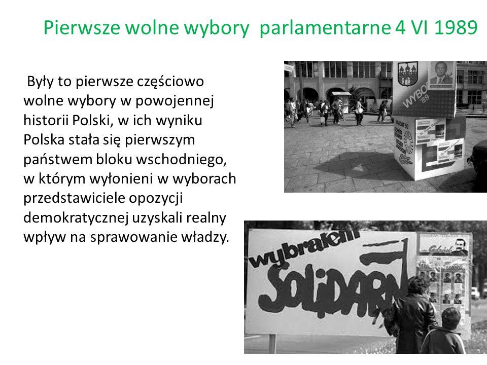 Pierwsze wolne wybory parlamentarne 4 VI 1989 Były to pierwsze częściowo wolne wybory w powojennej historii Polski, w ich wyniku Polska stała się pier