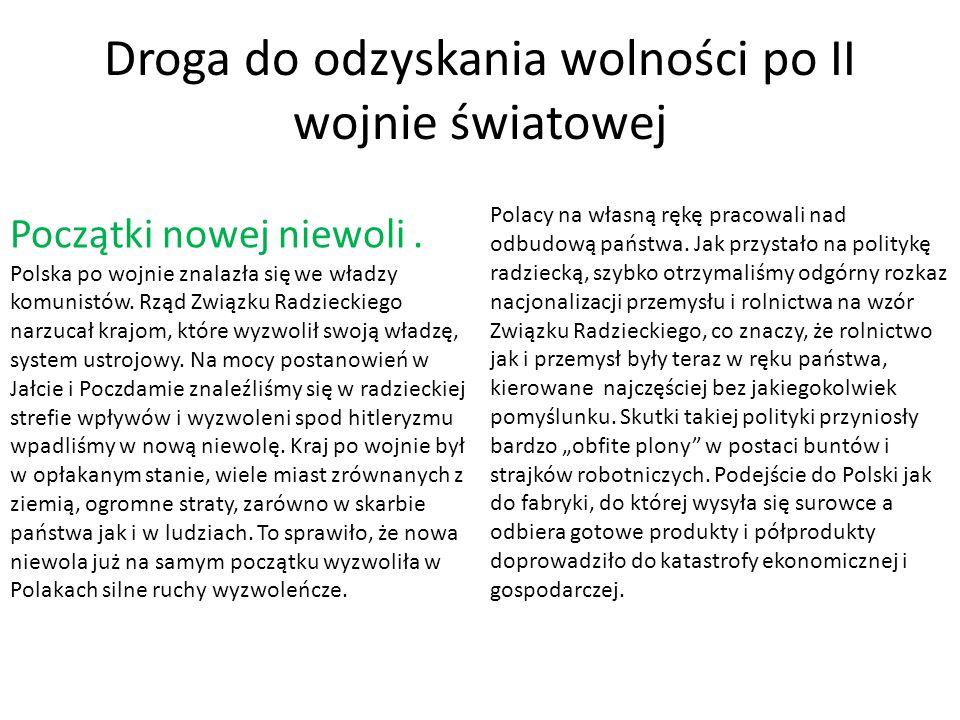 Droga do odzyskania wolności po II wojnie światowej Początki nowej niewoli. Polska po wojnie znalazła się we władzy komunistów. Rząd Związku Radziecki