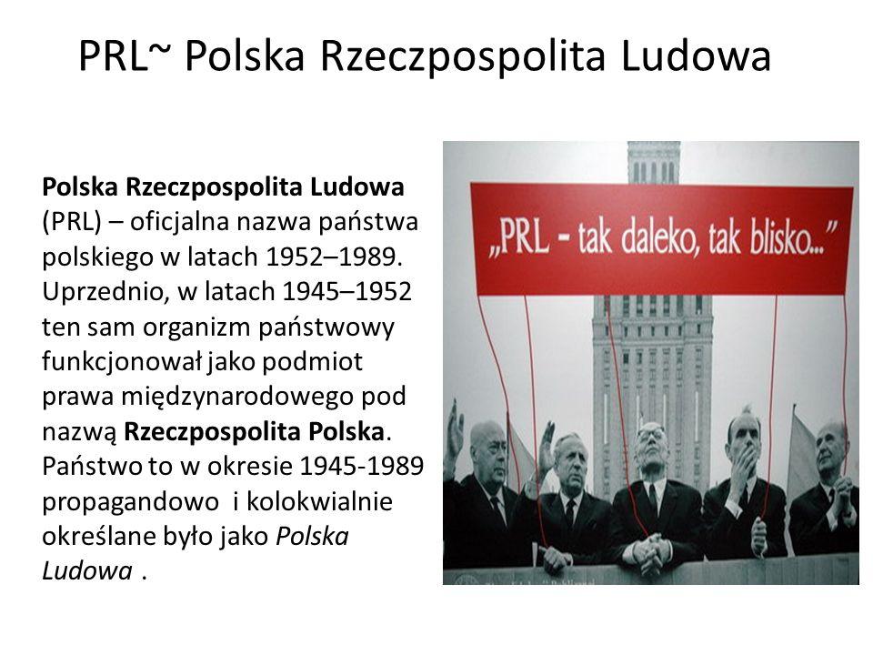 PRL~ Polska Rzeczpospolita Ludowa Polska Rzeczpospolita Ludowa (PRL) – oficjalna nazwa państwa polskiego w latach 1952–1989. Uprzednio, w latach 1945–