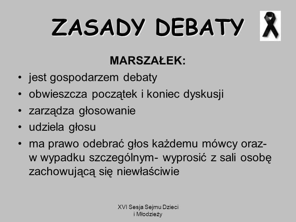 XVI Sesja Sejmu Dzieci i Młodzieży ZASADY DEBATY SEKRETARZ: informuje mówców- za pomocą przygotowanych kartek- o czasie, jaki pozostał do końca wystąpienia przeprowadza głosowanie i przelicza głosy