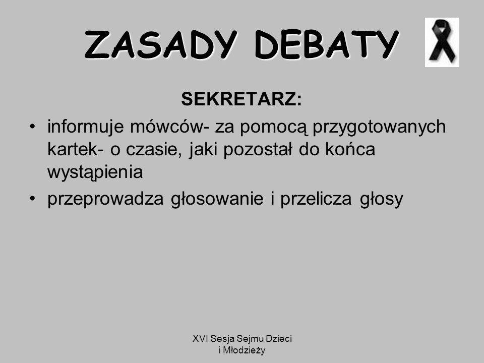 XVI Sesja Sejmu Dzieci i Młodzieży ZASADY DEBATY GŁOSOWANIE Głosowanie zostanie przeprowadzone poprzez zmianę miejsc wśród publiczności propozycji i opozycji przez te osoby, które w trakcie dyskusji zmieniły swoje zdanie co do poparcia postawionej tezy.