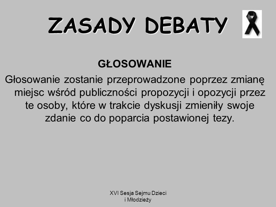 XVI Sesja Sejmu Dzieci i Młodzieży TEZA DEBATY: Samorząd Uczniowski powinien mieć nieograniczoną możliwość inicjatywy i podejmowania kreatywnych działań przy marginalnej roli opiekuna.