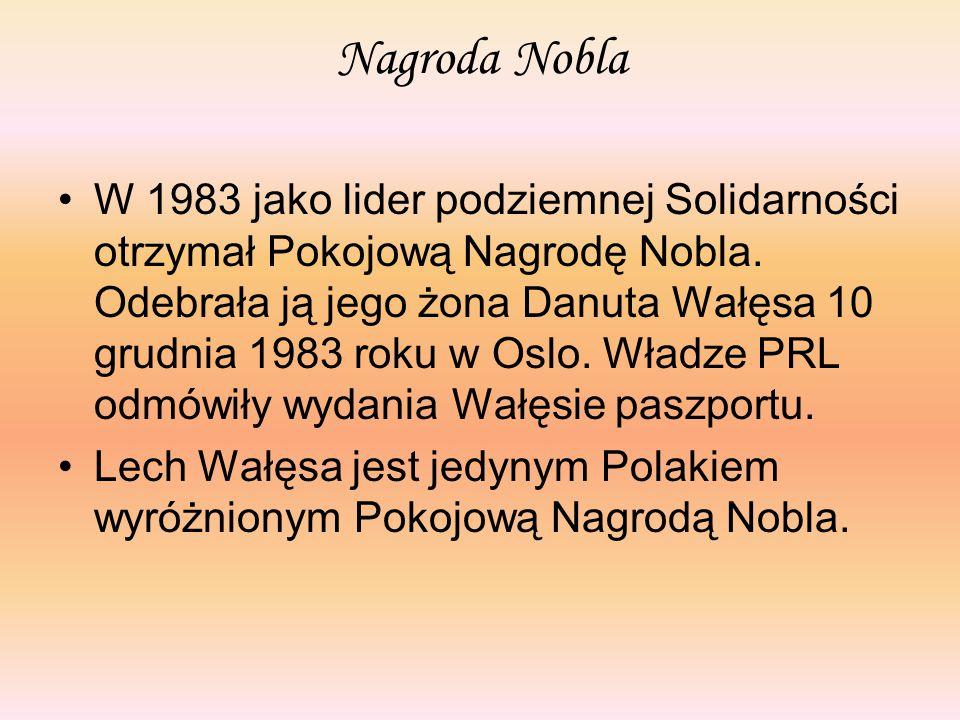 Nagroda Nobla W 1983 jako lider podziemnej Solidarności otrzymał Pokojową Nagrodę Nobla. Odebrała ją jego żona Danuta Wałęsa 10 grudnia 1983 roku w Os