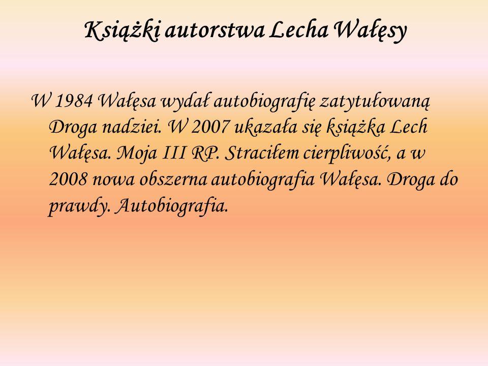 Książki autorstwa Lecha Wałęsy W 1984 Wałęsa wydał autobiografię zatytułowaną Droga nadziei. W 2007 ukazała się książka Lech Wałęsa. Moja III RP. Stra