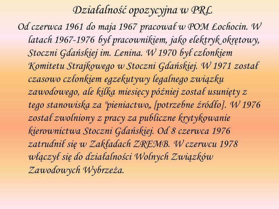 Działalność opozycyjna w PRL Od czerwca 1961 do maja 1967 pracował w POM Łochocin. W latach 1967-1976 był pracownikiem, jako elektryk okrętowy, Stoczn