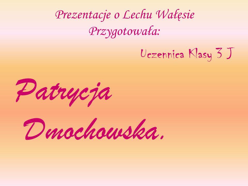 Prezentacje o Lechu Wałęsie Przygotowała: Uczennica Klasy 3 J Patrycja Dmochowska.