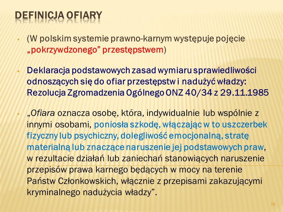 37  Wiktymologia ogólna – nauka zajmująca się wszystkimi ofiarami występującymi w społeczeństwie, niezależnie od źródeł ich pokrzywdzenia (pod uwagę