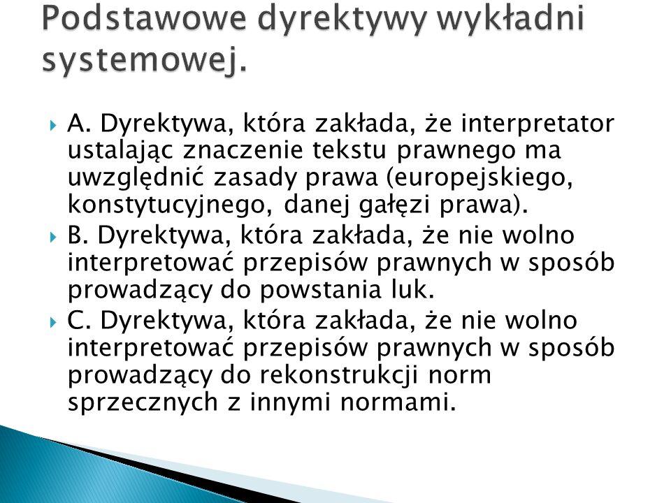  A. Dyrektywa, która zakłada, że interpretator ustalając znaczenie tekstu prawnego ma uwzględnić zasady prawa (europejskiego, konstytucyjnego, danej