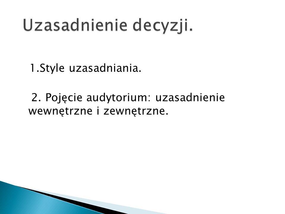 1.Style uzasadniania. 2. Pojęcie audytorium: uzasadnienie wewnętrzne i zewnętrzne.