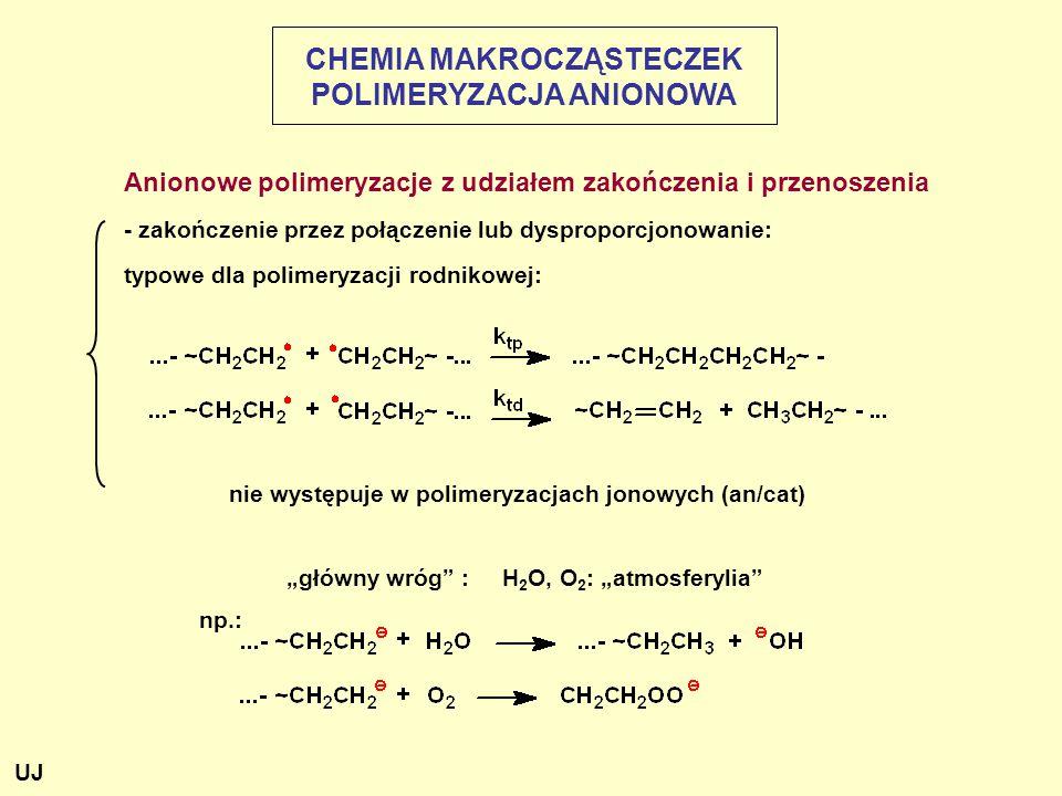 """Anionowe polimeryzacje z udziałem zakończenia i przenoszenia - zakończenie przez połączenie lub dysproporcjonowanie: typowe dla polimeryzacji rodnikowej: nie występuje w polimeryzacjach jonowych (an/cat) """"główny wróg : H 2 O, O 2 : """"atmosferylia np.: CHEMIA MAKROCZĄSTECZEK POLIMERYZACJA ANIONOWA UJ"""