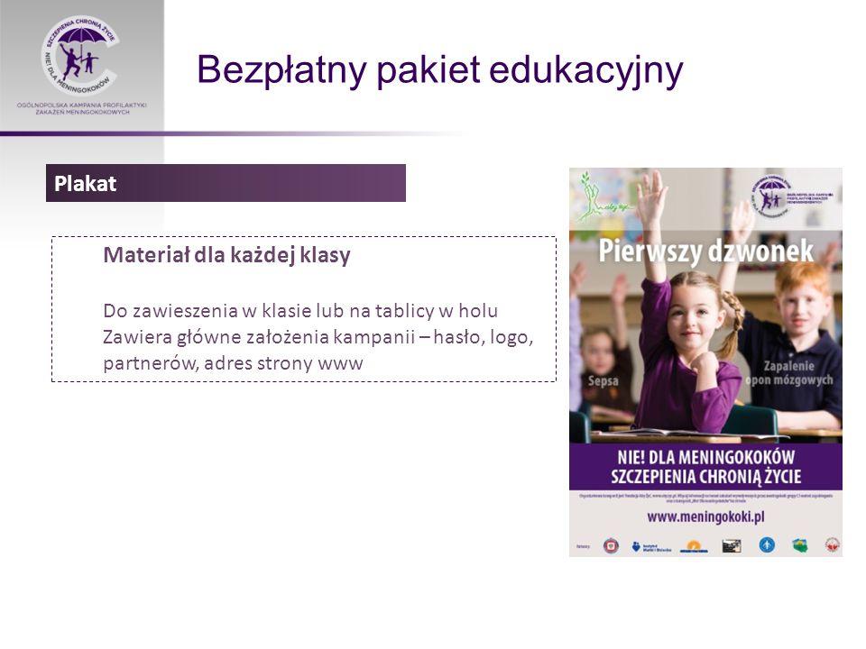 Bezpłatny pakiet edukacyjny Materiał dla każdej klasy Do zawieszenia w klasie lub na tablicy w holu Zawiera główne założenia kampanii – hasło, logo, partnerów, adres strony www Plakat