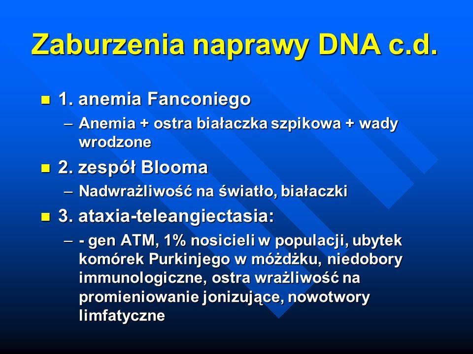 Zaburzenia naprawy DNA c.d. 1. anemia Fanconiego 1. anemia Fanconiego –Anemia + ostra białaczka szpikowa + wady wrodzone 2. zespół Blooma 2. zespół Bl