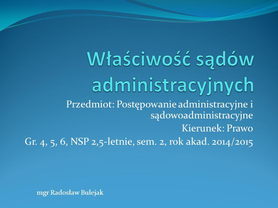 Przedmiot: Postępowanie administracyjne i sądowoadministracyjne Kierunek: Prawo Gr. 4, 5, 6, NSP 2,5-letnie, sem. 2, rok akad. 2014/2015 mgr Radosław