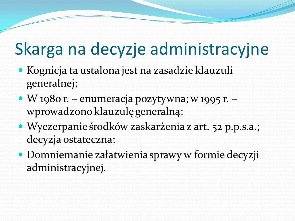 Skarga na decyzje administracyjne Kognicja ta ustalona jest na zasadzie klauzuli generalnej; W 1980 r. – enumeracja pozytywna; w 1995 r. – wprowadzono