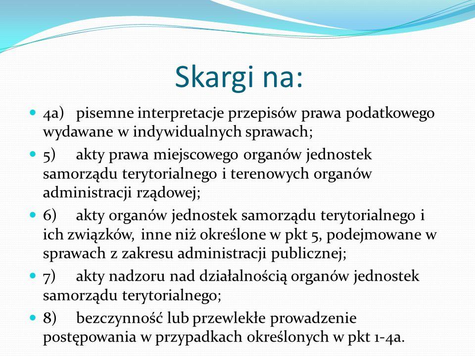 Skargi na: 4a)pisemne interpretacje przepisów prawa podatkowego wydawane w indywidualnych sprawach; 5)akty prawa miejscowego organów jednostek samorzą
