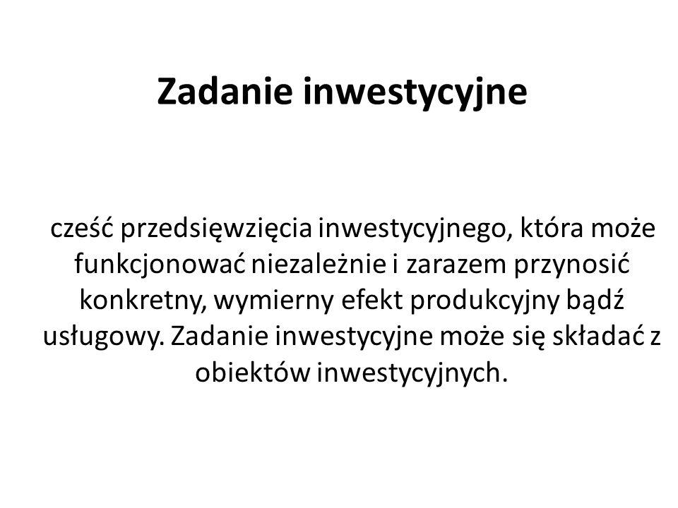 Zadanie inwestycyjne cześć przedsięwzięcia inwestycyjnego, która może funkcjonować niezależnie i zarazem przynosić konkretny, wymierny efekt produkcyj
