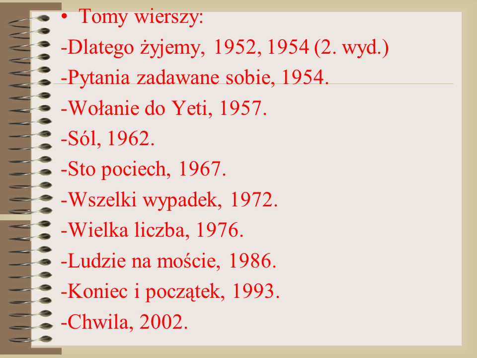 Tomy wierszy: -Dlatego żyjemy, 1952, 1954 (2. wyd.) -Pytania zadawane sobie, 1954. -Wołanie do Yeti, 1957. -Sól, 1962. -Sto pociech, 1967. -Wszelki wy