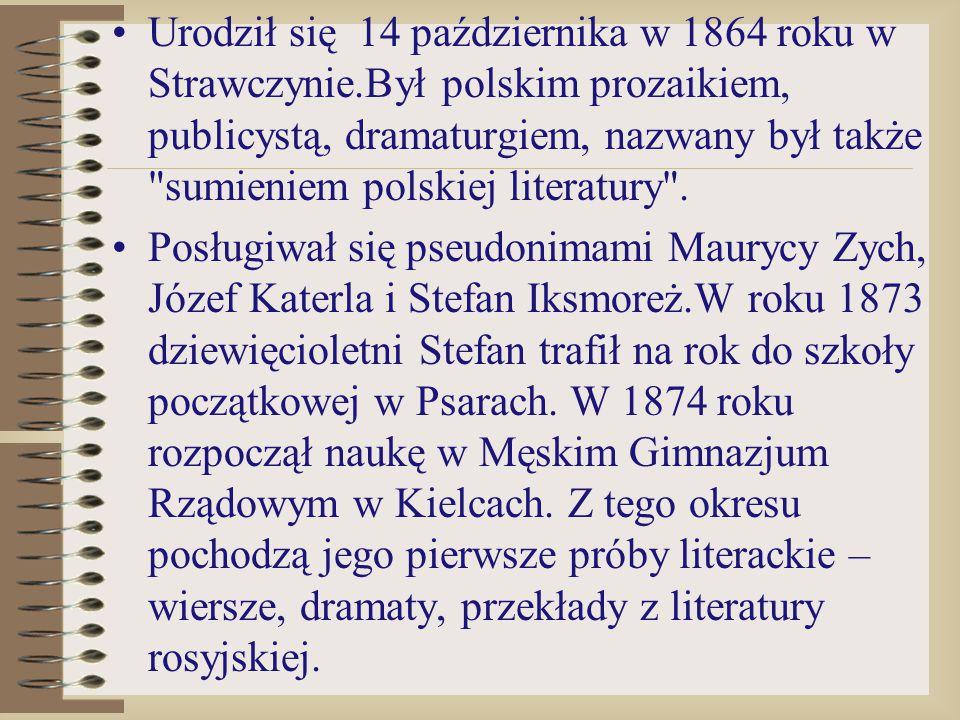 Urodził się 14 października w 1864 roku w Strawczynie.Był polskim prozaikiem, publicystą, dramaturgiem, nazwany był także