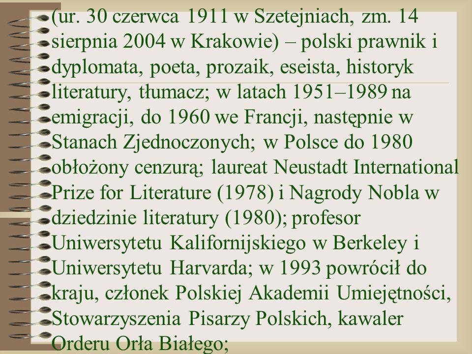 (ur. 30 czerwca 1911 w Szetejniach, zm. 14 sierpnia 2004 w Krakowie) – polski prawnik i dyplomata, poeta, prozaik, eseista, historyk literatury, tłuma