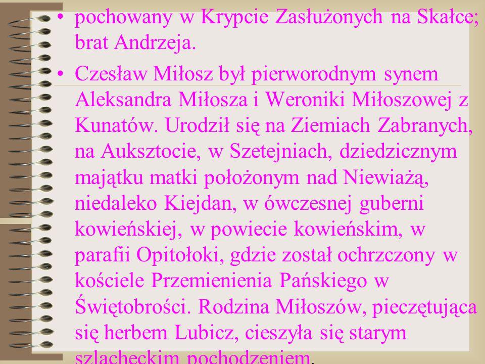pochowany w Krypcie Zasłużonych na Skałce; brat Andrzeja. Czesław Miłosz był pierworodnym synem Aleksandra Miłosza i Weroniki Miłoszowej z Kunatów. Ur