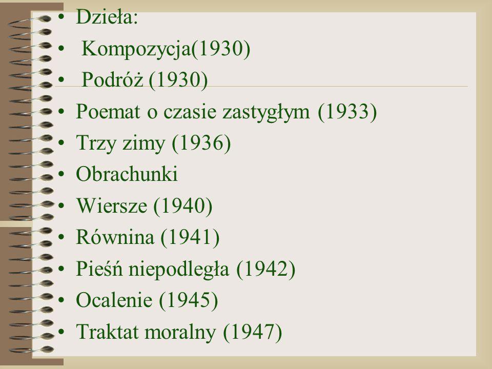 Dzieła: Kompozycja(1930) Podróż (1930) Poemat o czasie zastygłym (1933) Trzy zimy (1936) Obrachunki Wiersze (1940) Równina (1941) Pieśń niepodległa (1