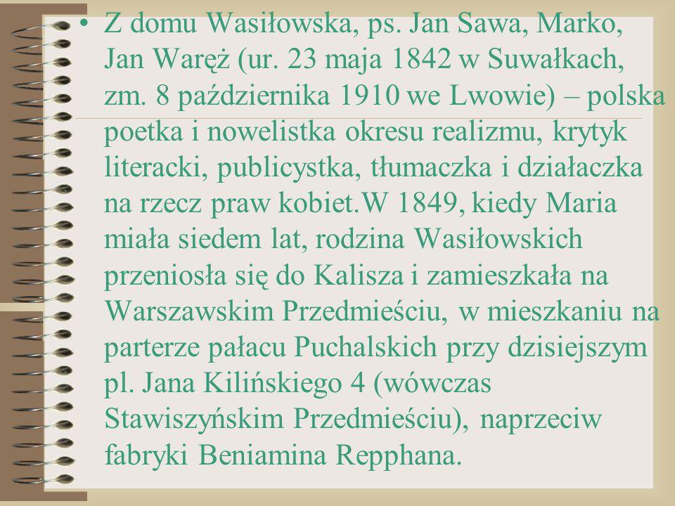 Z domu Wasiłowska, ps. Jan Sawa, Marko, Jan Waręż (ur. 23 maja 1842 w Suwałkach, zm. 8 października 1910 we Lwowie) – polska poetka i nowelistka okres