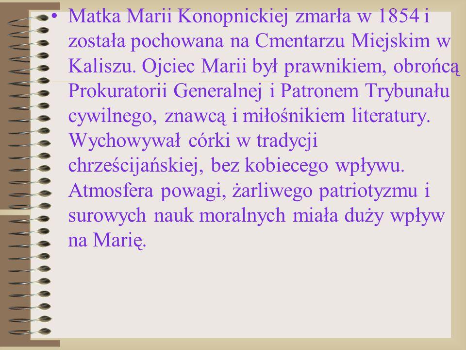 Matka Marii Konopnickiej zmarła w 1854 i została pochowana na Cmentarzu Miejskim w Kaliszu. Ojciec Marii był prawnikiem, obrońcą Prokuratorii Generaln