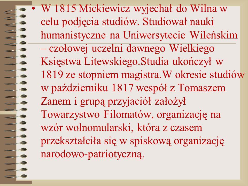 W 1815 Mickiewicz wyjechał do Wilna w celu podjęcia studiów. Studiował nauki humanistyczne na Uniwersytecie Wileńskim – czołowej uczelni dawnego Wielk