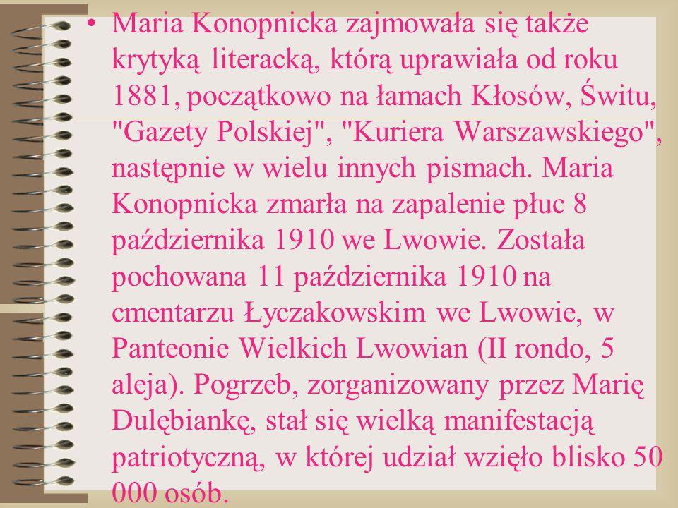 Maria Konopnicka zajmowała się także krytyką literacką, którą uprawiała od roku 1881, początkowo na łamach Kłosów, Świtu,
