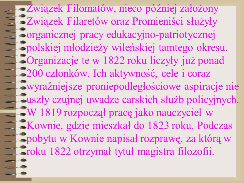 Związek Filomatów, nieco później założony Związek Filaretów oraz Promieniści służyły organicznej pracy edukacyjno-patriotycznej polskiej młodzieży wil
