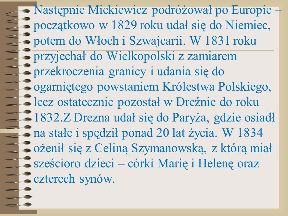 Następnie Mickiewicz podróżował po Europie – początkowo w 1829 roku udał się do Niemiec, potem do Włoch i Szwajcarii. W 1831 roku przyjechał do Wielko