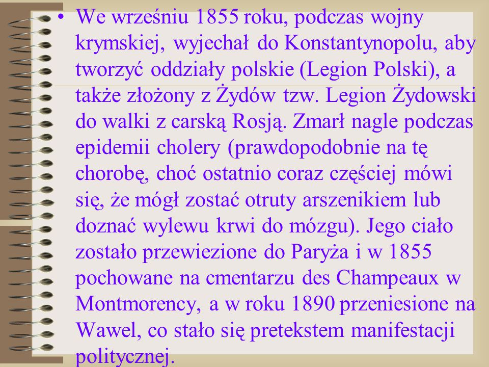 We wrześniu 1855 roku, podczas wojny krymskiej, wyjechał do Konstantynopolu, aby tworzyć oddziały polskie (Legion Polski), a także złożony z Żydów tzw