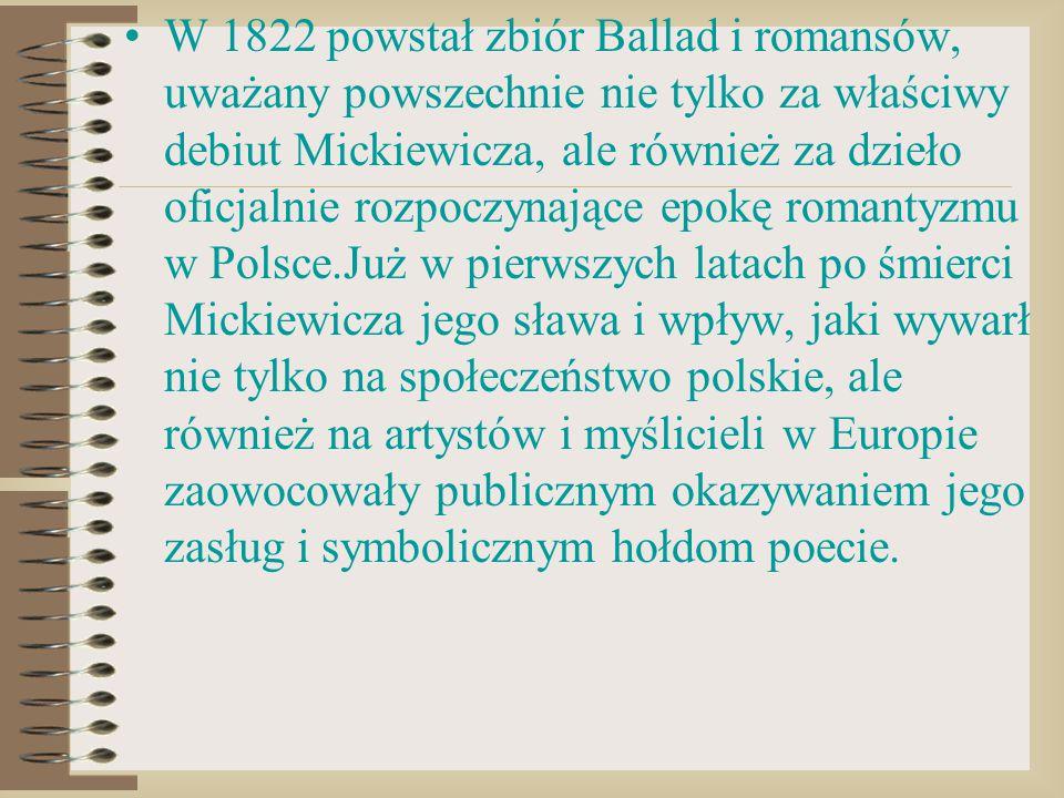 W 1822 powstał zbiór Ballad i romansów, uważany powszechnie nie tylko za właściwy debiut Mickiewicza, ale również za dzieło oficjalnie rozpoczynające