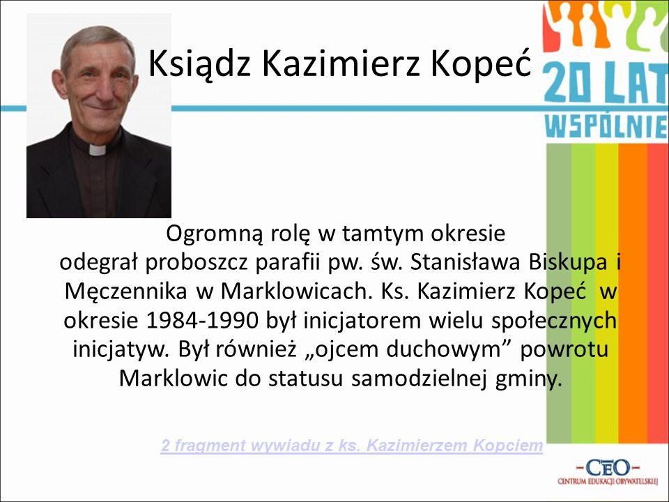 Ksiądz Kazimierz Kopeć Ogromną rolę w tamtym okresie odegrał proboszcz parafii pw. św. Stanisława Biskupa i Męczennika w Marklowicach. Ks. Kazimierz K