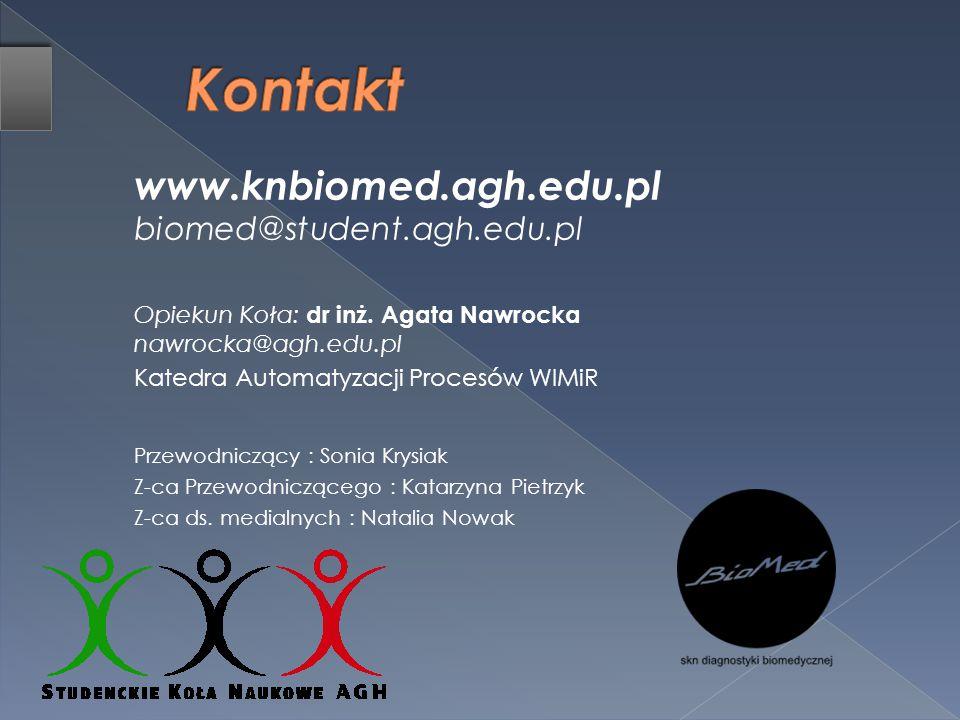 www.knbiomed.agh.edu.pl biomed@student.agh.edu.pl Opiekun Koła: dr inż. Agata Nawrocka nawrocka@agh.edu.pl Katedra Automatyzacji Procesów WIMiR Przewo