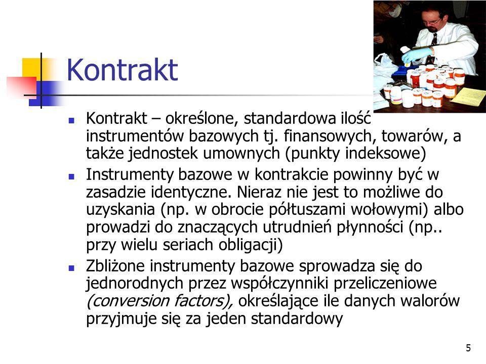 5 Kontrakt Kontrakt – określone, standardowa ilość instrumentów bazowych tj.