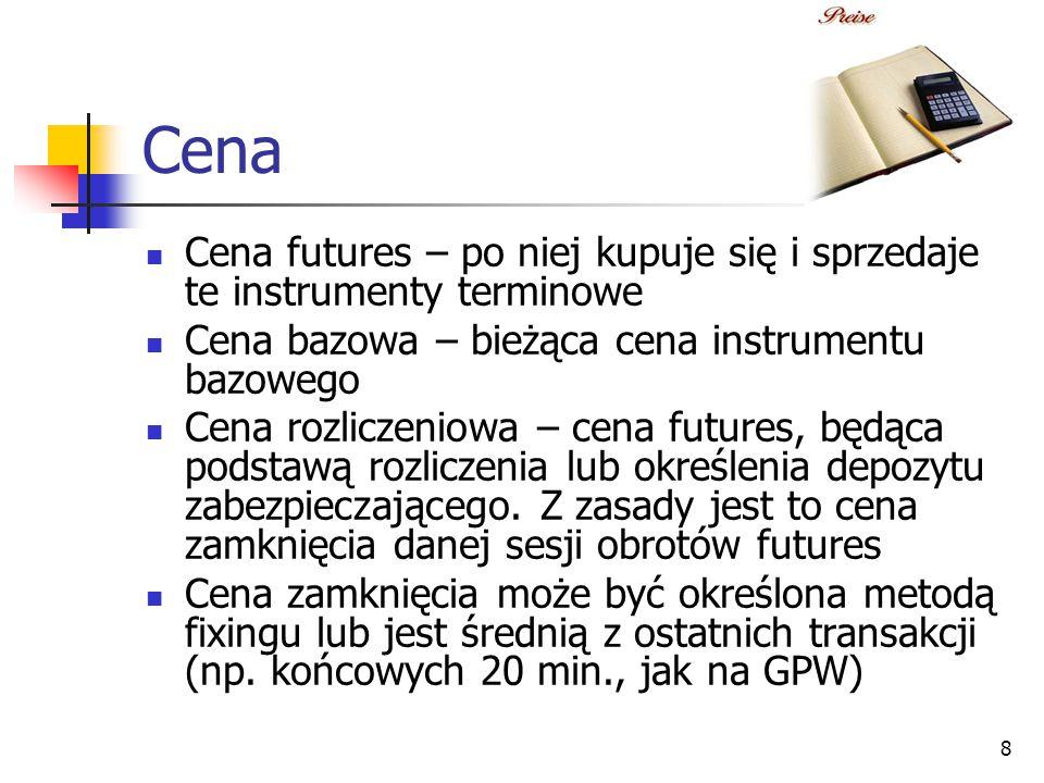 8 Cena Cena futures – po niej kupuje się i sprzedaje te instrumenty terminowe Cena bazowa – bieżąca cena instrumentu bazowego Cena rozliczeniowa – cena futures, będąca podstawą rozliczenia lub określenia depozytu zabezpieczającego.