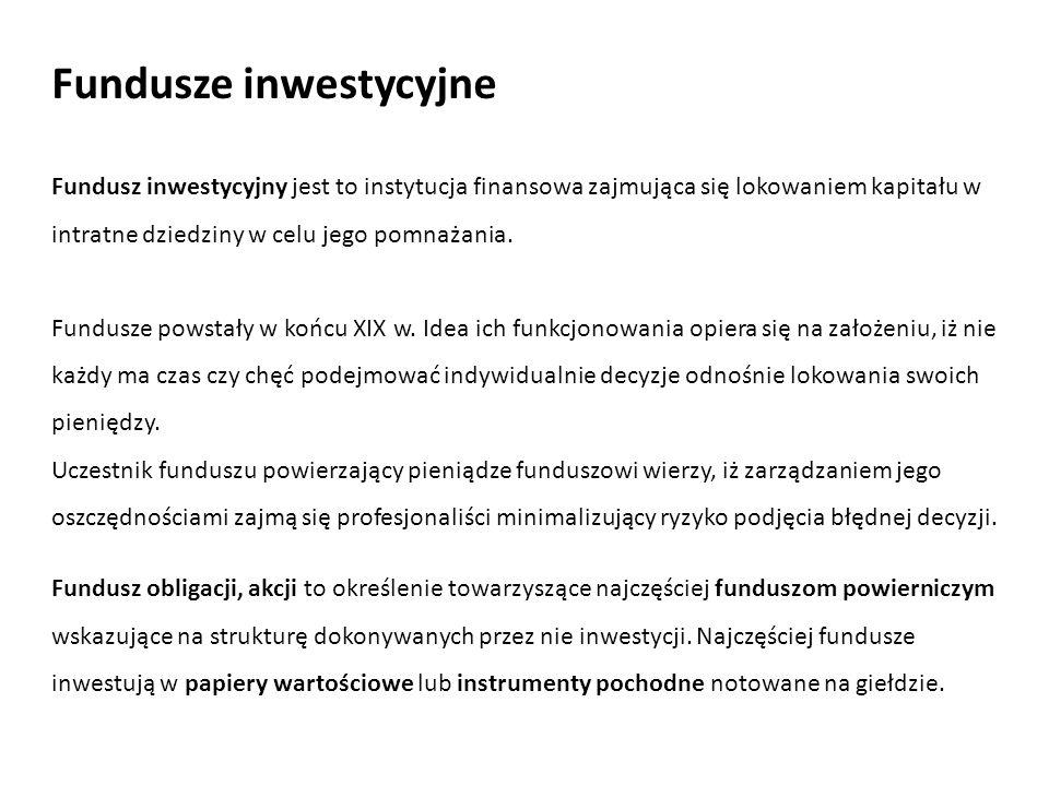 Fundusze inwestycyjne Fundusz inwestycyjny jest to instytucja finansowa zajmująca się lokowaniem kapitału w intratne dziedziny w celu jego pomnażania.