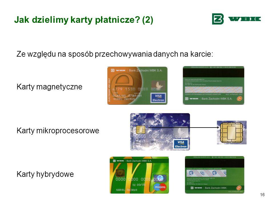 16 Jak dzielimy karty płatnicze? (2) Ze względu na sposób przechowywania danych na karcie: Karty magnetyczne Karty mikroprocesorowe Karty hybrydowe