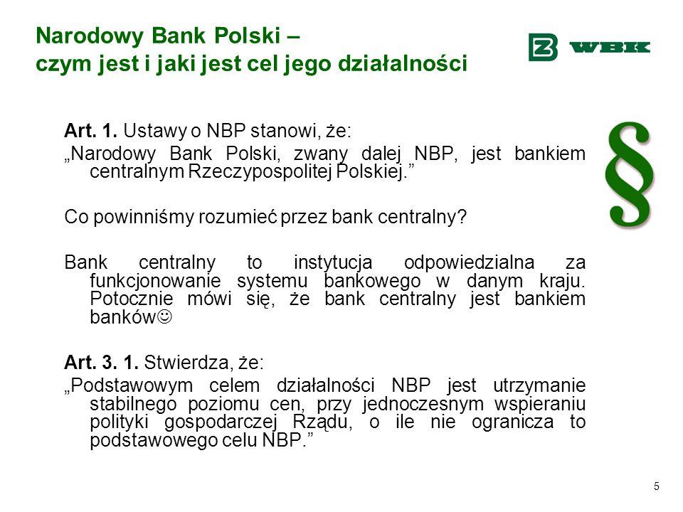 """5 Narodowy Bank Polski – czym jest i jaki jest cel jego działalności Art. 1. Ustawy o NBP stanowi, że: """"Narodowy Bank Polski, zwany dalej NBP, jest ba"""