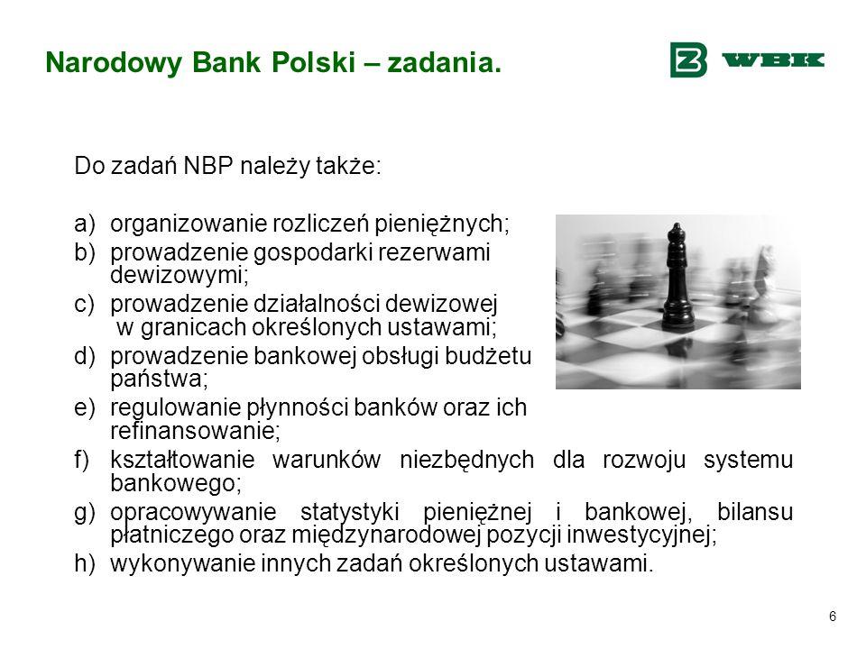 6 Narodowy Bank Polski – zadania. Do zadań NBP należy także: a)organizowanie rozliczeń pieniężnych; b)prowadzenie gospodarki rezerwami dewizowymi; c)p