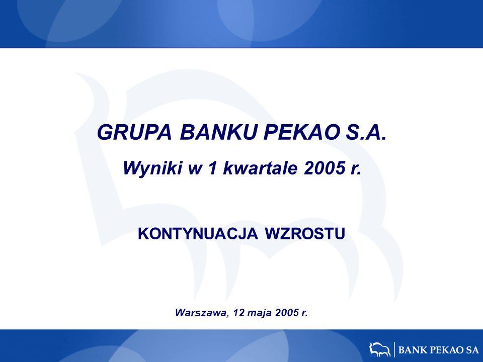 GRUPA BANKU PEKAO S.A. Wyniki w 1 kwartale 2005 r. KONTYNUACJA WZROSTU Warszawa, 12 maja 2005 r.